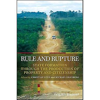 Rule and Rupture: State�Formation Through the�Production of Property and�Citizenship (Development and�Change Special Issues)