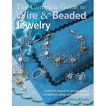 The Complete Guide to Wire & Beaded Jewelry: Over 50 Beautiful Projects and Variations Using Wire and Beads