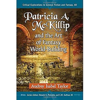 Patricia A. McKillip and the Art of Fantasy World-Building (Critical Explorations in Science Fiction and Fantasy)