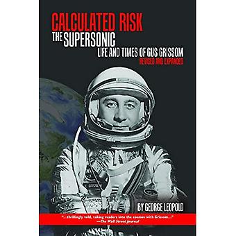 Calculated Risk: The Supersonic Life and Times of Gus Grissom (Aeronautics� and Astronautics)