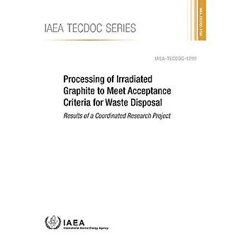 Processing of Irradiated Graphite to Meet Acceptance� Criteria for Waste Disposal: Results of a Coordinated Research Project� (IAEA TECDOC Series)