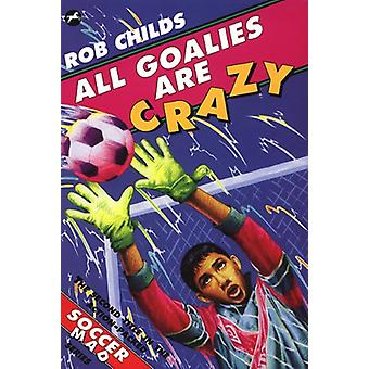 All Goalies Are Crazy by Rob Childs - 9780440870951 Book