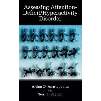 Assessing AttentionDeficitHyperactivity Disorder by Anastopoulos & Arthur D.