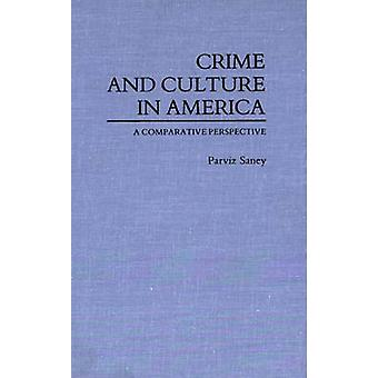 Crime and Culture in America A Comparative Perspective by Saney & Parviz