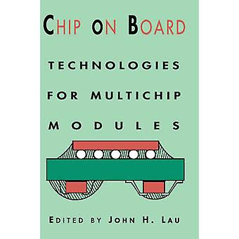 Chip on Board Technology for Multichip Modules by Law & John H.