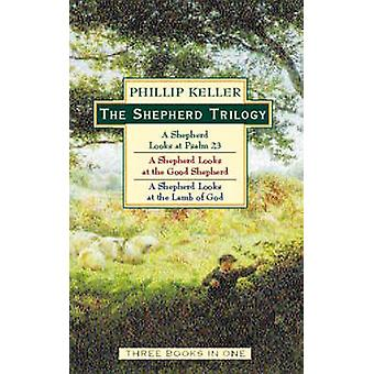 The Shepherd Trilogy A Shepherd Looks at the 23rd Psalm A Shepherd Looks at the Good Shepherd A Shepherd Looks at the Lamb of God by Keller & W. Phillip