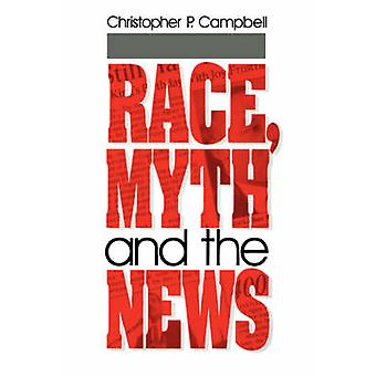 Race Myth and the News by Campbell & Christopher P.