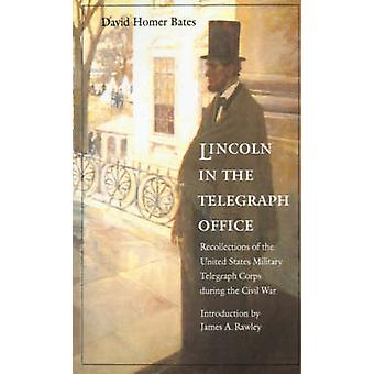Lincoln in the Telegraph Office Recollections of the United States Military Telegraph Corps During the Civil War by Bates & David Homer
