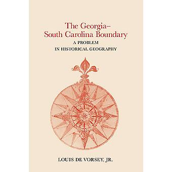 The GeorgiaSouth Carolina Boundary A Problem in Historical Geography by De Vorsey & Louis & Jr.