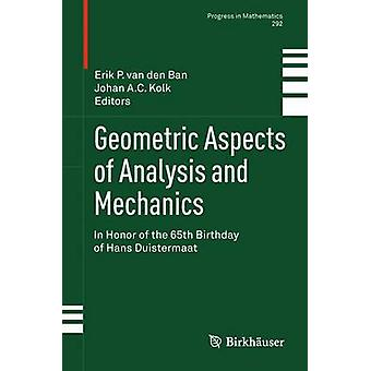 Geometric Aspects of Analysis and Mechanics  In Honor of the 65th Birthday of Hans Duistermaat by van den Ban & Erik P.