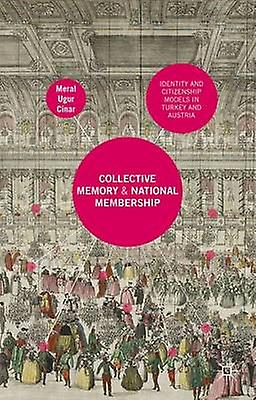 Collective Memory and National Membership Identity and Citizenship Models in Turkey and Austria by Ugur Cinar & Meral