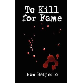 To Kill for Fame by Belpedio & Ron