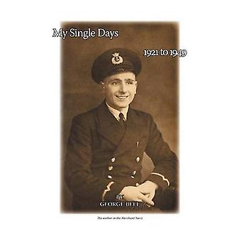 My Single Days 1921 to 1949 by Bell & George