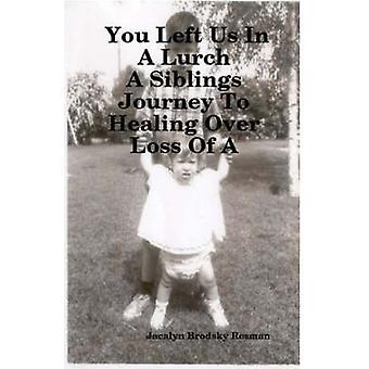 You Left Us In A Lurch A Siblings Journey To Healing Over Loss Of A Loved One by Resman & Jacalyn & Brodsky
