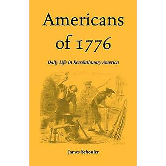Americans of 1776 Daily Life in Revolutionary America by Schouler & James