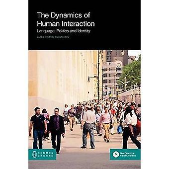 The Dynamics of Human Interaction Language Politics and Identity by Anastassov & Vassil Hristov