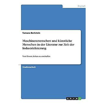 Maschinenmenschen Und Knstliche Menschen in der Literatur Zur Zeit der Industrialisierung von Berlstein & Tamara