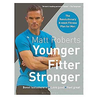 Matt Roberts' Younger, Fitter, Stronger: The Revolutionary 8-week Fitness� Plan for Men