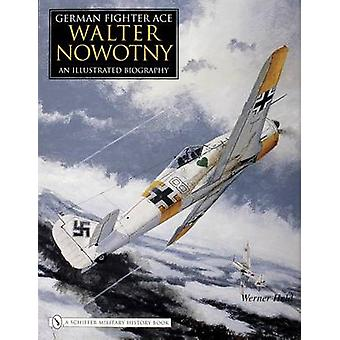 German Fighter Ace Walter Nowotny - An Illustrated Biography by Werner
