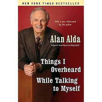 Things I Overheard While Talking to Myself by Alan Alda - 97808129775