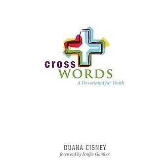 Cross Words - A Devotional for Youth by Duana Cisney - Jenifer Gamber