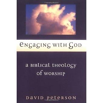 Engaging with God - A Biblical Theology of Worship by David G Peterson