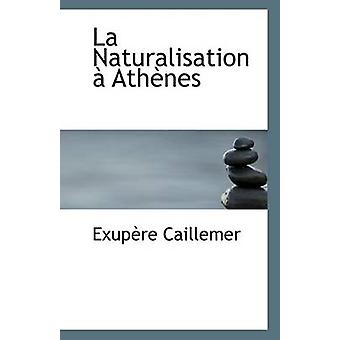 La Naturalisation a Athenes by Exupere Caillemer - 9781110801619 Book