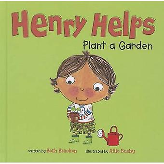 Henry Helps Plant a Garden by Beth Bracken - Ailie Busby - 9781404873