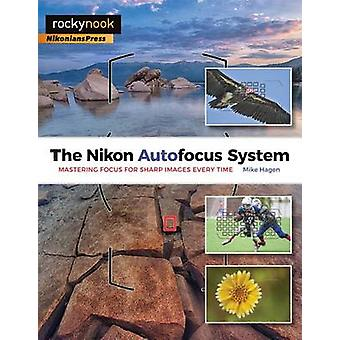 The Nikon Autofocus System - Mastering Focus for Sharp Images Every Ti