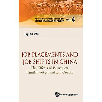 Job Placements And Job Shifts In China: The Effects Of Education, Family Background And Gender (Peking University...