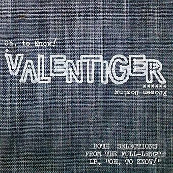 Valentiger - Oh to Know!-Frozen Dozing USA import
