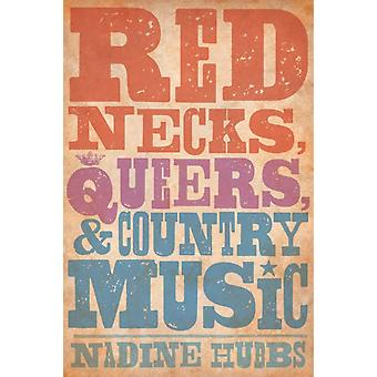 Rednecks Queers and Country Music (Paperback) by Hubbs Nadine