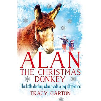 Alan The Christmas Donkey by Garton Tracy