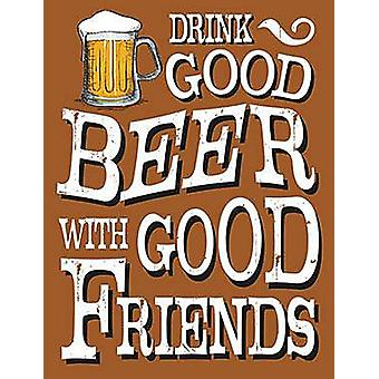 Drink Good Beer With Good Friends Large Steel Sign 400Mm X 300Mm