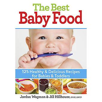 The Best Baby Food - 125 Healthy and Delicious Recipes for Babies and