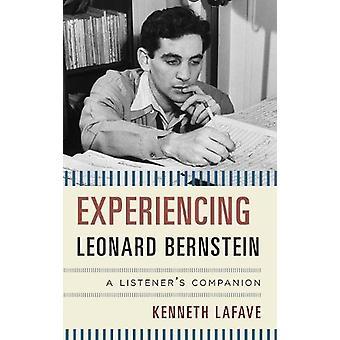 Experiencing Leonard Bernstein - A Listener's Companion by Kenneth LaF