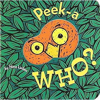 Peek-a-Who? by Nina Laden - Nina Laden - 9780811826020 Book