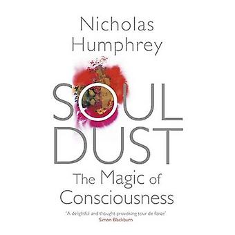Soul Dust - The Magic of Consciousness by Nicholas Humphrey - 97808573