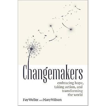 Changemakers - Embracing Hope - Taking Action - and Transforming the W