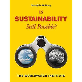 State of the World 2013 - Is Sustainability Still Possible? by Worldwa