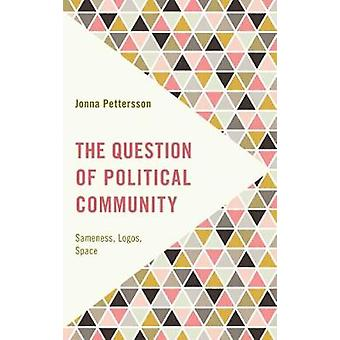 The Question of Political Community - Sameness - Logos - Space by The