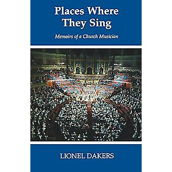 Places Where They Sing - Memoirs of a Church Musician by Lionel Dakers