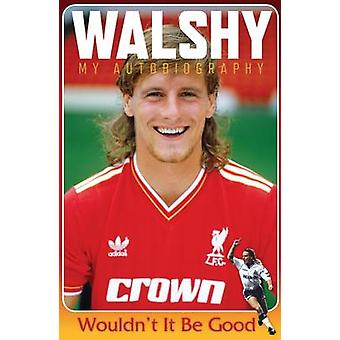 Walshy - Paul Walsh - My Autobiography by Paul Walsh - 9781910335147 Bo