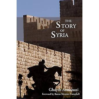 The Story of Syria by Ghayth Armanazi - Menzies Campbell - 9781908531