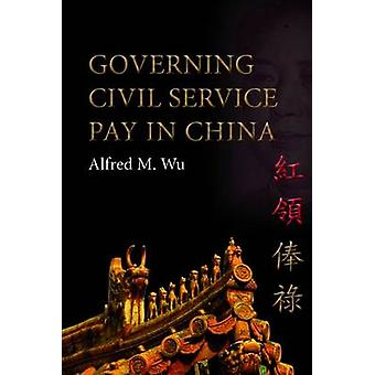 Governing Civil Service Pay in China by Alfred M. Wu - 9788776941444