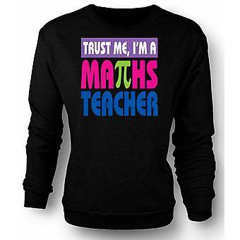 Mens Sweatshirt Trust Me I'm A Maths Teacher - Funny