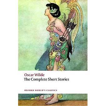The Complete Short Stories by Oscar Wilde - John Sloan - 978019953506