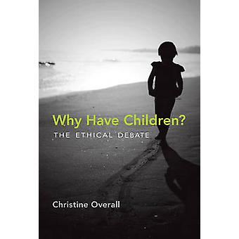 Why Have Children? - The Ethical Debate by Christine Overall - 9780262