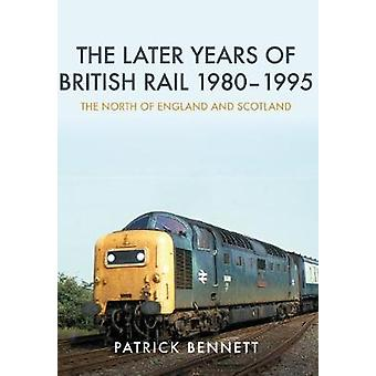 The Later Years of British Rail 1980-1995 - The North of England and S