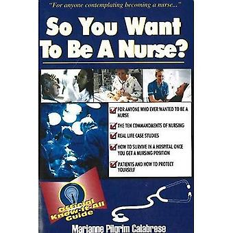 So You Want to Be a Nurse: Fell's Official Know It All Guide (So You Want to Be...(Frederick Fell))